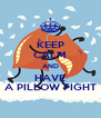 KEEP CALM AND HAVE A PILLOW FIGHT - Personalised Poster A4 size