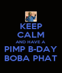 KEEP CALM AND HAVE A PIMP B-DAY BOBA PHAT - Personalised Poster A4 size