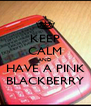 KEEP CALM AND HAVE A PINK BLACKBERRY - Personalised Poster A4 size