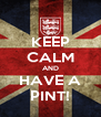 KEEP CALM AND HAVE A PINT! - Personalised Poster A4 size