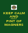 KEEP CALM AND HAVE A PINT OF MAGNERS - Personalised Poster A4 size