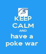KEEP CALM AND have a  poke war  - Personalised Poster A4 size