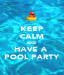 KEEP CALM AND HAVE A  POOL PARTY - Personalised Poster A4 size