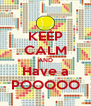 KEEP CALM AND Have a POOOOO - Personalised Poster A4 size