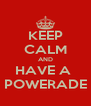 KEEP CALM AND HAVE A  POWERADE - Personalised Poster A4 size