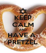 KEEP CALM AND HAVE A  PRETZEL - Personalised Poster A4 size