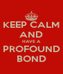 KEEP CALM AND HAVE A PROFOUND BOND - Personalised Poster A4 size