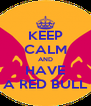KEEP CALM AND HAVE A RED BULL - Personalised Poster A4 size
