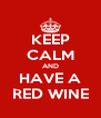 KEEP CALM AND HAVE A RED WINE - Personalised Poster A4 size