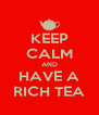 KEEP CALM AND HAVE A RICH TEA - Personalised Poster A4 size