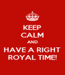 KEEP CALM AND HAVE A RIGHT ROYAL TIME! - Personalised Poster A4 size