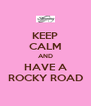 KEEP CALM AND HAVE A ROCKY ROAD - Personalised Poster A4 size