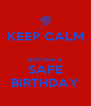 KEEP CALM  and have a SAFE BIRTHDAY - Personalised Poster A4 size