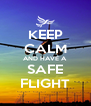 KEEP CALM AND HAVE A SAFE FLIGHT - Personalised Poster A4 size