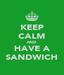KEEP CALM AND HAVE A SANDWICH - Personalised Poster A4 size