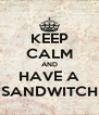 KEEP CALM AND HAVE A SANDWITCH - Personalised Poster A4 size