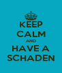 KEEP CALM AND HAVE A SCHADEN - Personalised Poster A4 size