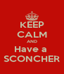 KEEP CALM AND Have a  SCONCHER - Personalised Poster A4 size