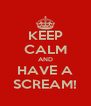 KEEP CALM AND HAVE A SCREAM! - Personalised Poster A4 size