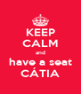 KEEP CALM and have a seat CÁTIA - Personalised Poster A4 size