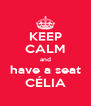 KEEP CALM and have a seat CÉLIA - Personalised Poster A4 size