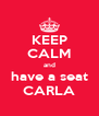 KEEP CALM and have a seat CARLA - Personalised Poster A4 size