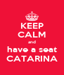 KEEP CALM and have a seat CATARINA - Personalised Poster A4 size