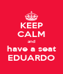 KEEP CALM and have a seat EDUARDO - Personalised Poster A4 size