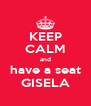 KEEP CALM and have a seat GISELA - Personalised Poster A4 size