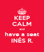 KEEP CALM and have a seat INÊS R. - Personalised Poster A4 size