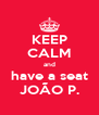 KEEP CALM and have a seat JOÃO P. - Personalised Poster A4 size