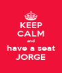 KEEP CALM and have a seat JORGE - Personalised Poster A4 size