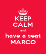 KEEP CALM and have a seat MARCO - Personalised Poster A4 size