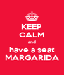 KEEP CALM and have a seat MARGARIDA - Personalised Poster A4 size