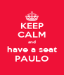 KEEP CALM and have a seat PAULO - Personalised Poster A4 size