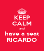 KEEP CALM and have a seat RICARDO - Personalised Poster A4 size