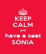 KEEP CALM and have a seat SÓNIA - Personalised Poster A4 size