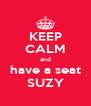 KEEP CALM and have a seat SUZY - Personalised Poster A4 size