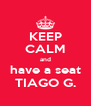 KEEP CALM and have a seat TIAGO G. - Personalised Poster A4 size