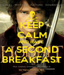 KEEP CALM AND HAVE  A SECOND BREAKFAST - Personalised Poster A4 size