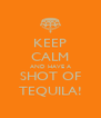 KEEP CALM AND HAVE A SHOT OF TEQUILA! - Personalised Poster A4 size