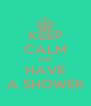 KEEP CALM AND HAVE A SHOWER - Personalised Poster A4 size