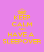 KEEP CALM AND HAVE A  SLEEPOVER - Personalised Poster A4 size