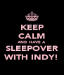 KEEP CALM AND HAVE A SLEEPOVER WITH INDY! - Personalised Poster A4 size