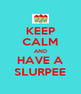 KEEP CALM AND HAVE A SLURPEE - Personalised Poster A4 size