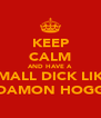 KEEP CALM AND HAVE A SMALL DICK LIKE DAMON HOGG - Personalised Poster A4 size