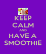 KEEP CALM AND HAVE A SMOOTHIE - Personalised Poster A4 size