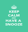 KEEP CALM AND HAVE A  SNOOZE - Personalised Poster A4 size