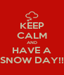 KEEP CALM AND HAVE A SNOW DAY!! - Personalised Poster A4 size