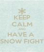 KEEP CALM AND HAVE A  SNOW FIGHT - Personalised Poster A4 size